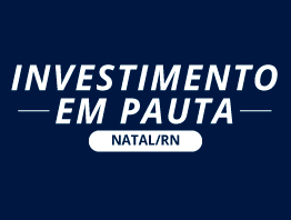 Investimento em Pauta Natal - RN