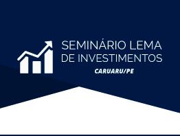 Seminário LEMA de Investimentos 2019 Caruaru - PE