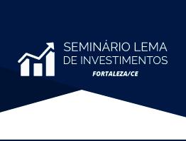 Seminário LEMA de Investimento 2019 Fortaleza - CE