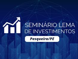 Seminário LEMA de Investimentos 2020 Pesqueira - PE