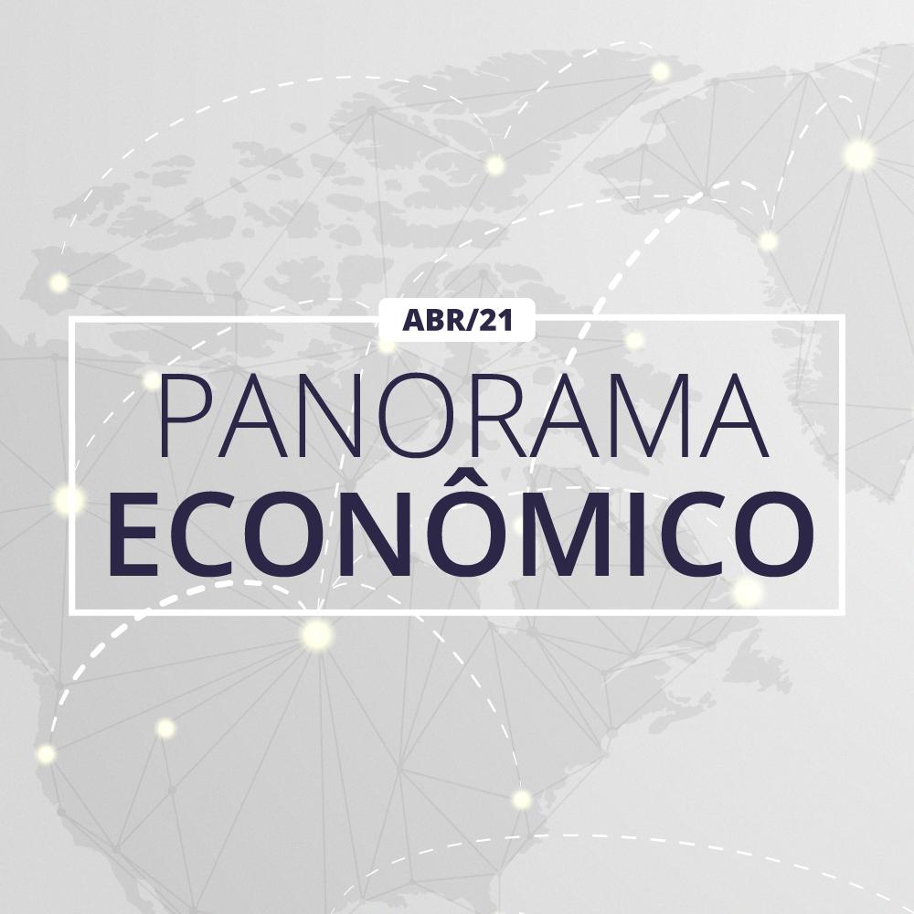 Panorama Econômico – ABR/21